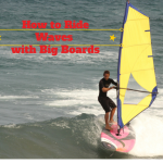 How to Ride Waves with Big Boards