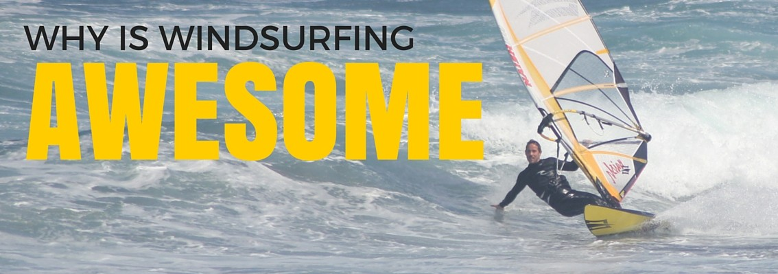 The Advantages of Windsurfing - Why is Windsurfing Awesome