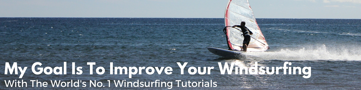 My goal is to improve your windsurfing with the worlds top windsurfing tutorials